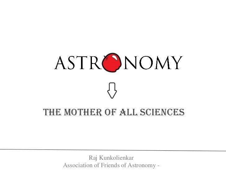 The mother of all sciences             Raj Kunkolienkar   Association of Friends of Astronomy -