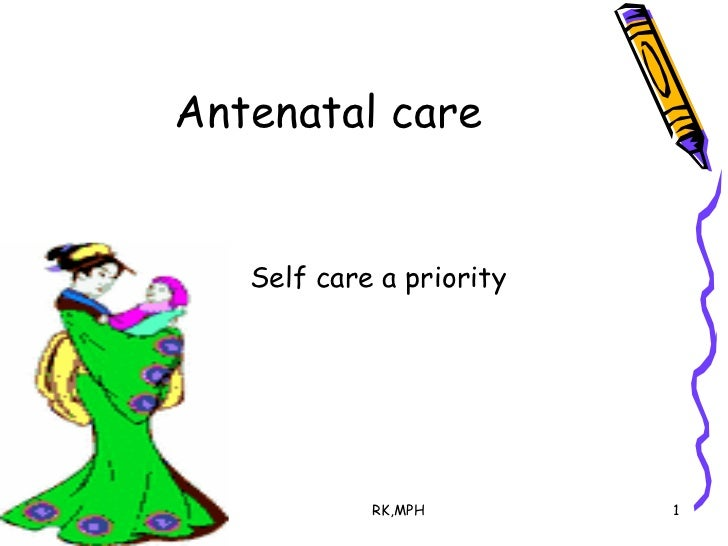 Antenatal care <ul><li>Self care a priority </li></ul>
