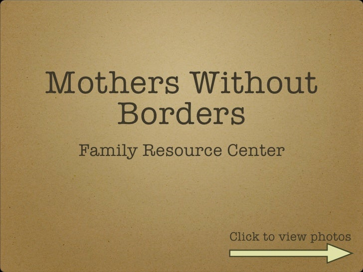 Mothers Without    Borders  Family Resource Center                     Click to view photos