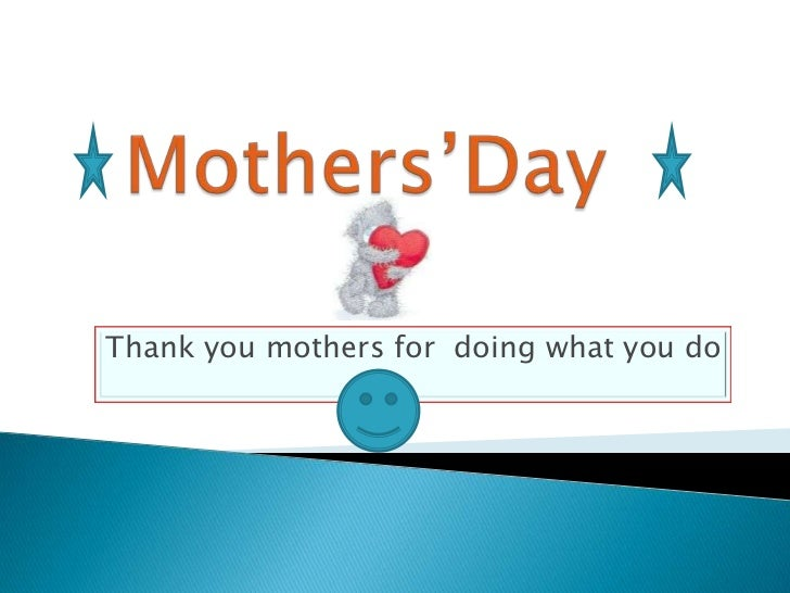Mothers'Day<br />Thank you mothers for  doing what you do <br />