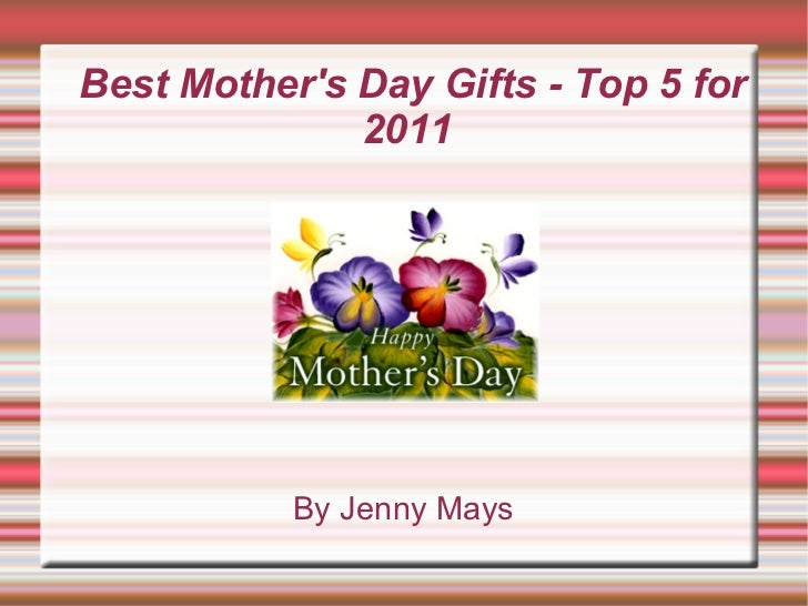 Best Mother's Day Gifts - Top 5 for 2011  By Jenny Mays