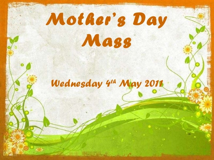 Mother's Day Mass Wednesday 4 th  May 2011
