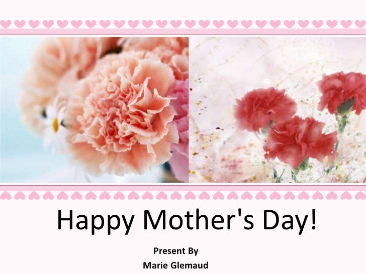Happy Mother's Day!<br />Present By<br />Marie Glemaud<br />