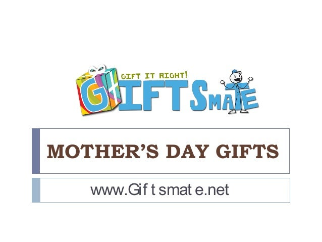 MOTHER'S DAY GIFTSwww.Gif t smat e.net