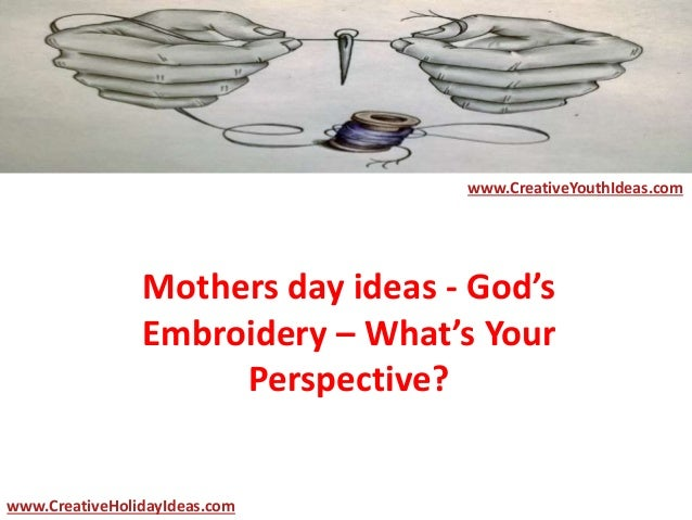 Mothers day ideas - God's Embroidery – What's Your Perspective? www.CreativeYouthIdeas.com www.CreativeHolidayIdeas.com