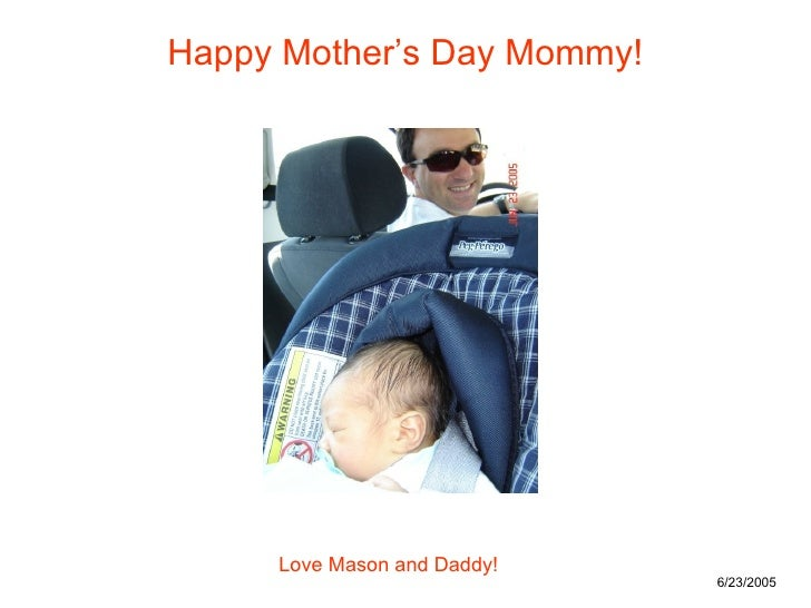 Happy Mother's Day Mommy! Love Mason and Daddy! 6/23/2005