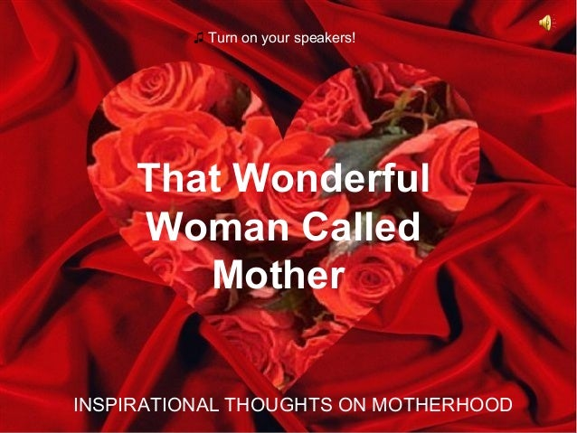 ♫ Turn on your speakers!  That Wonderful Woman Called Mother INSPIRATIONAL THOUGHTS ON MOTHERHOOD