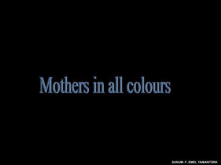 SUNUM: F. EMEL YAMANTÜRK Mothers in all colours