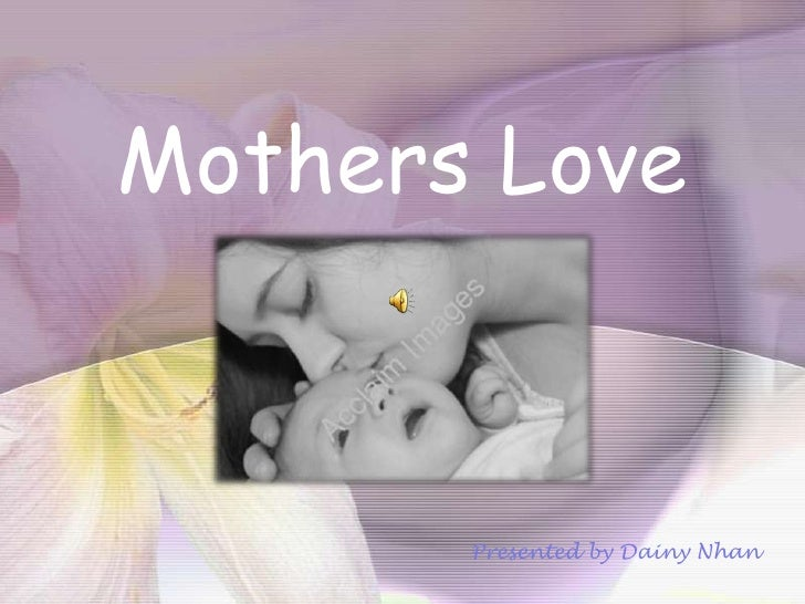 Mothers Love           Presented by Dainy Nhan