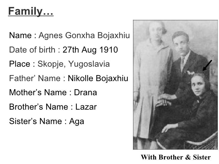 the life and times of agnes gonxha bojaxhiu Agnes gonxha bojaxhiu, now known as mother teresa, was the third and final child born to her albanian catholic parents, nikola and dranafile bojaxhiu, in the city of skopje (a predominantly muslim city in the balkans.