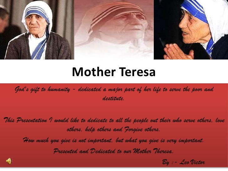 God's gift to humanity - dedicated a major part of her life to serve the poor and destitute. <br />This Presentation I wou...