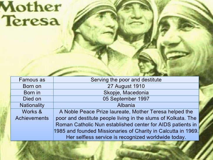 mother theresa has dedicated her life in helping the poor Mother teresa has dedicated her life to helping the poor, the sick, and the dying around the world she is one of the most well known and respected people of the 20th century.