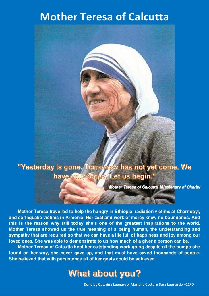 """Mother Teresa of Calcutta    """"Yesterday is gone. Tomorrow has not yet come. We              have only today. Let us begin...."""