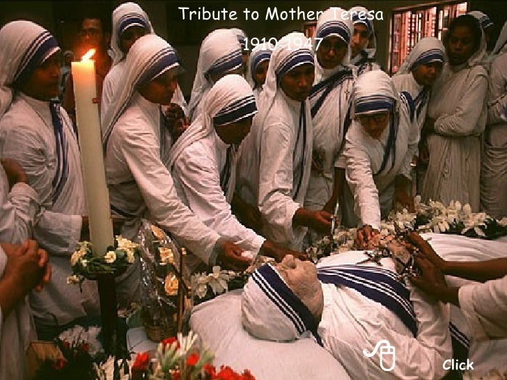 Tribute to Mother Teresa       1910-1947                         Click