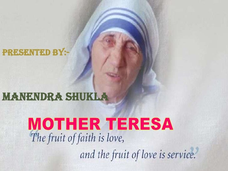 PRESENTED BY:-<br />Manendrashukla<br />MOTHER TERESA<br />