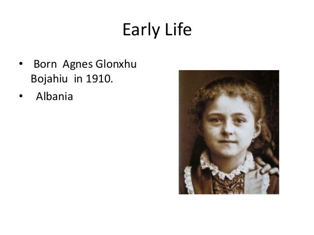 mother teresa power point mother teresa 3 early life• born agnes glonxhubojahiu in 1910
