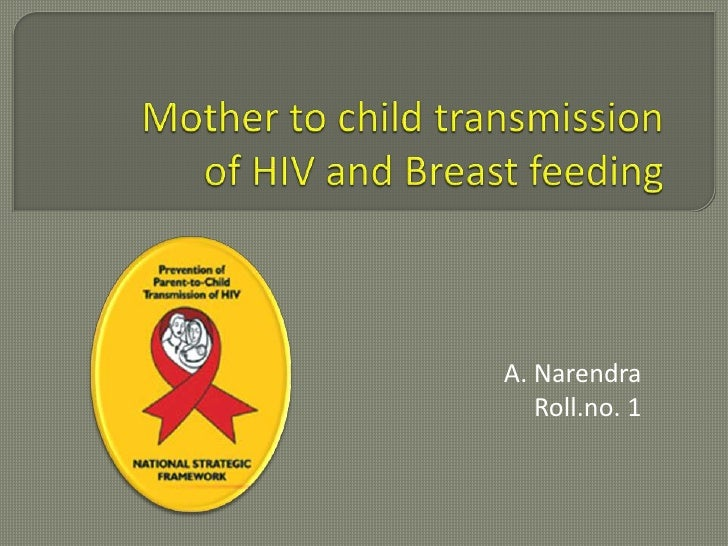 Mother to child transmissionof HIV and Breast feeding<br />A. Narendra<br />Roll.no. 1<br />