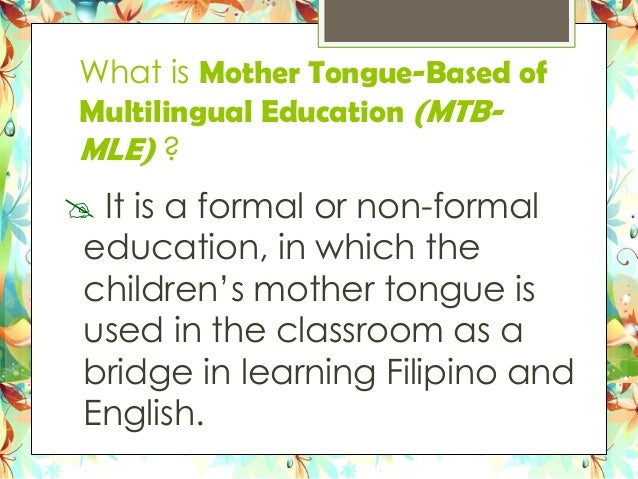 Mother Tongue Based Multilingual Education Mtb Mle In Philippines