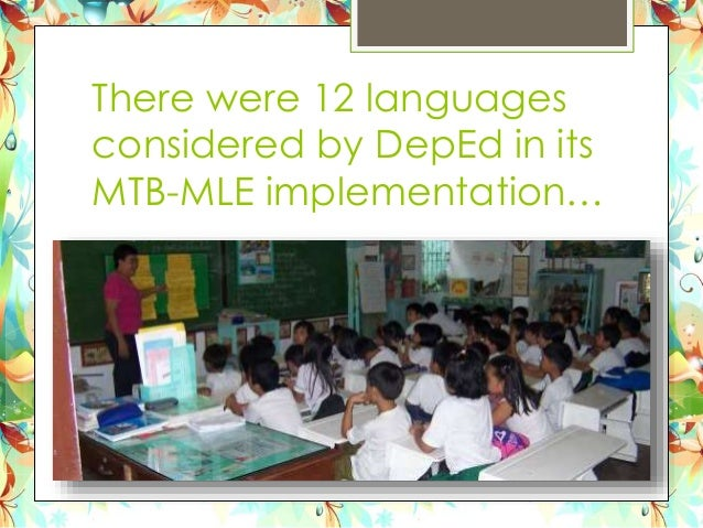 mtb mle in philippine education Kids to learn reading & writing in mother tongue starting june and as subject matter as part of the department's thrust to implement the mother tongue-based multi-lingual education (mtb-mle) translators association of the philippines, save the children foundation, and the summer.