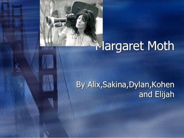 Margaret MothBy Alix,Sakina,Dylan,Kohen                 and Elijah
