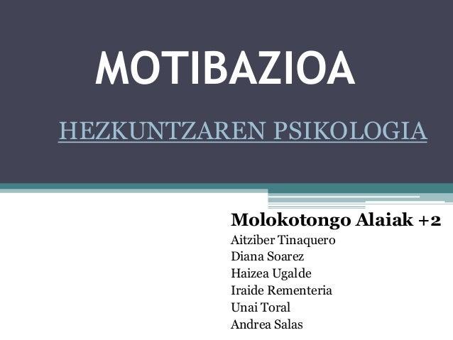 MOTIBAZIOAHEZKUNTZAREN PSIKOLOGIA          Molokotongo Alaiak +2          Aitziber Tinaquero          Diana Soarez        ...