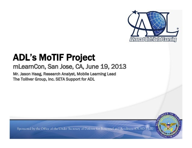 Sponsored by the Office of the Under Secretary of Defense for Personnel and Readiness (OUSD P&R)ADL's MoTIF ProjectmLearnC...