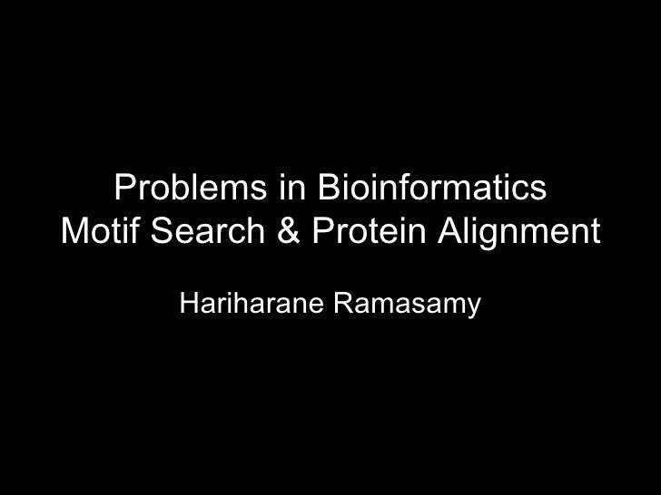 Problems in Bioinformatics Motif Search & Protein Alignment Hariharane Ramasamy