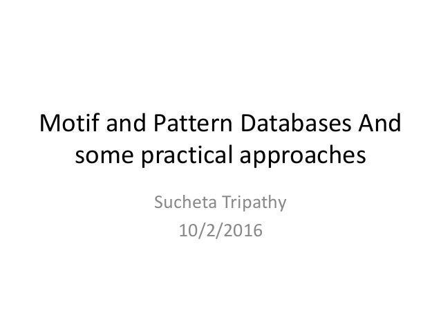 Motif and Pattern Databases And some practical approaches Sucheta Tripathy 10/2/2016