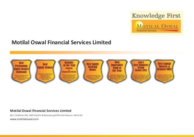 Motilal Oswal Financial Services Limited  Motilal Oswal Financial Services Limited BSE: 532892 ● NSE: MOTILALOFS ● Bloombe...