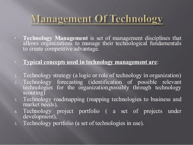 • Technology Management is set of management disciplines that allows organizations to manage their technological fundament...