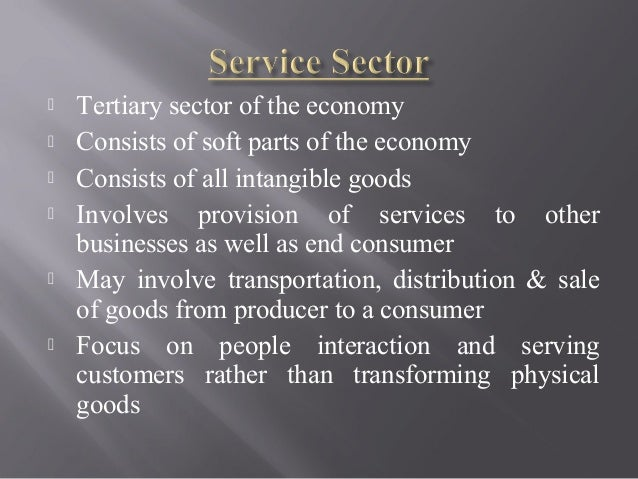  Tertiary sector of the economy  Consists of soft parts of the economy  Consists of all intangible goods  Involves pro...