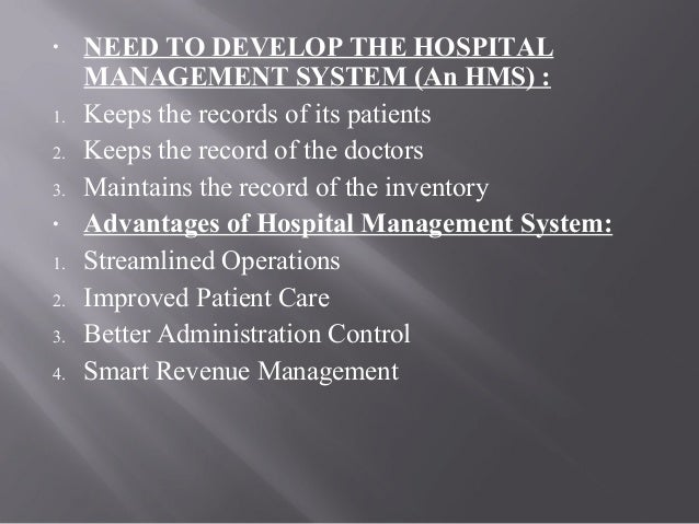 • NEED TO DEVELOP THE HOSPITAL MANAGEMENT SYSTEM (An HMS) : 1. Keeps the records of its patients 2. Keeps the record of th...