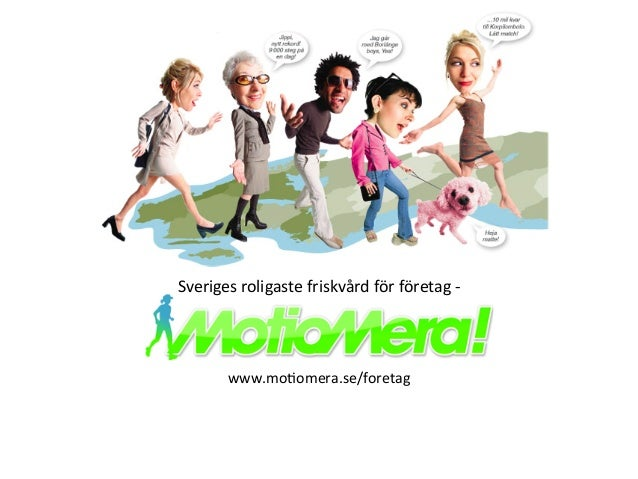 www.mo%omera.se/foretag  Sveriges  roligaste  friskvård  för  företag  -‐  www.mo%omera.se/foretag