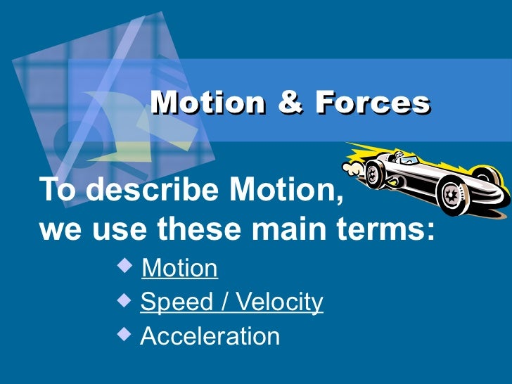 Motion & Forces <ul><li>To describe Motion,  we use these main terms:  </li></ul><ul><ul><ul><ul><li>Motion </li></ul></ul...