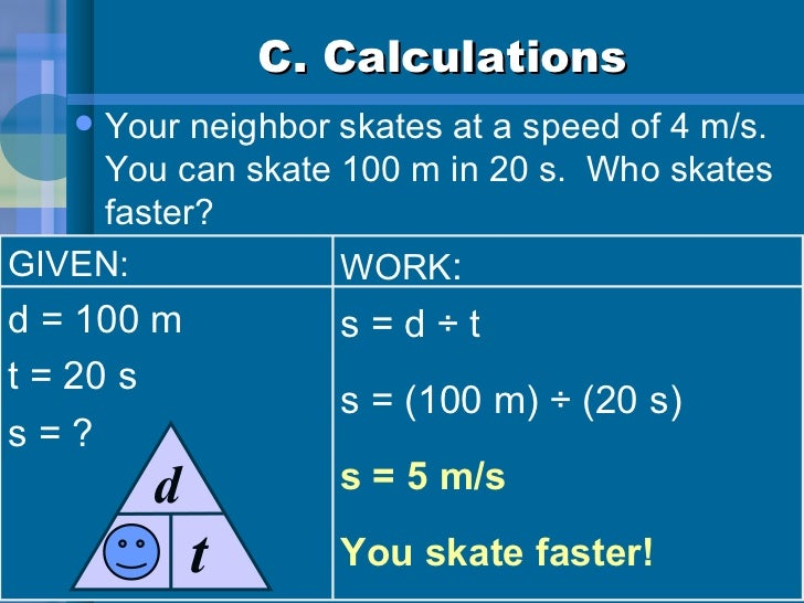 C. Calculations <ul><li>Your neighbor skates at a speed of 4 m/s.  You can skate 100 m in 20 s.  Who skates faster? </li><...