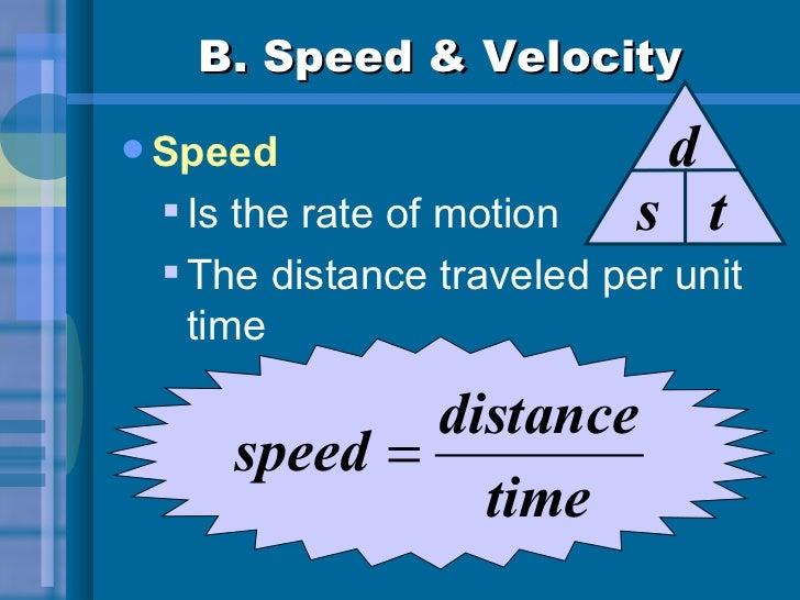 B. Speed & Velocity <ul><li>Speed </li></ul><ul><ul><li>Is the rate of motion  </li></ul></ul><ul><ul><li>The distance tra...