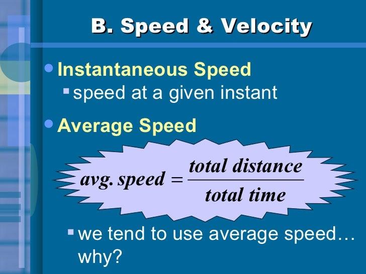 B. Speed & Velocity <ul><li>Instantaneous Speed </li></ul><ul><ul><li>speed at a given instant </li></ul></ul><ul><li>Aver...