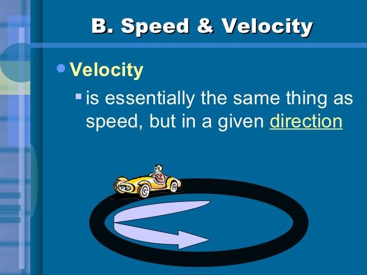 B. Speed & Velocity <ul><li>Velocity </li></ul><ul><ul><li>is essentially the same thing as speed, but in a given  directi...