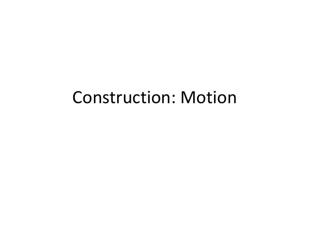 Construction: Motion