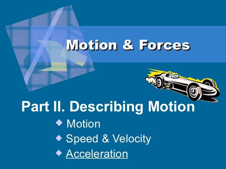 Motion & Forces <ul><li>Part II. Describing Motion </li></ul><ul><ul><ul><ul><li>Motion </li></ul></ul></ul></ul><ul><ul><...