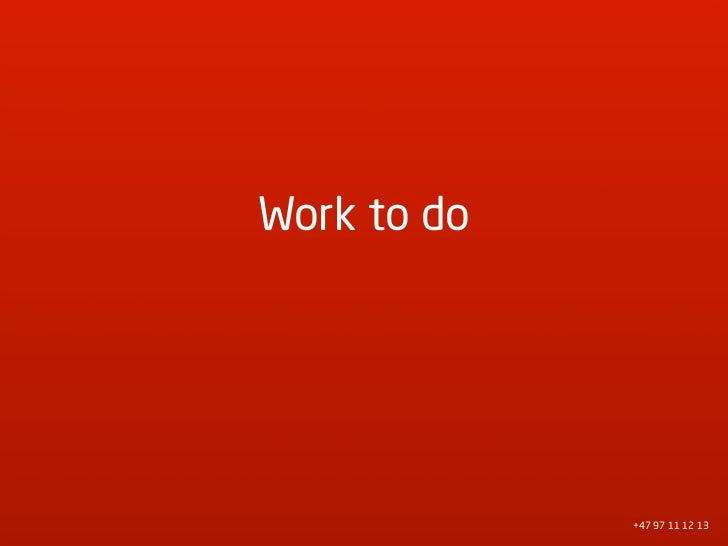Work to do                  +47 97 11 12 13
