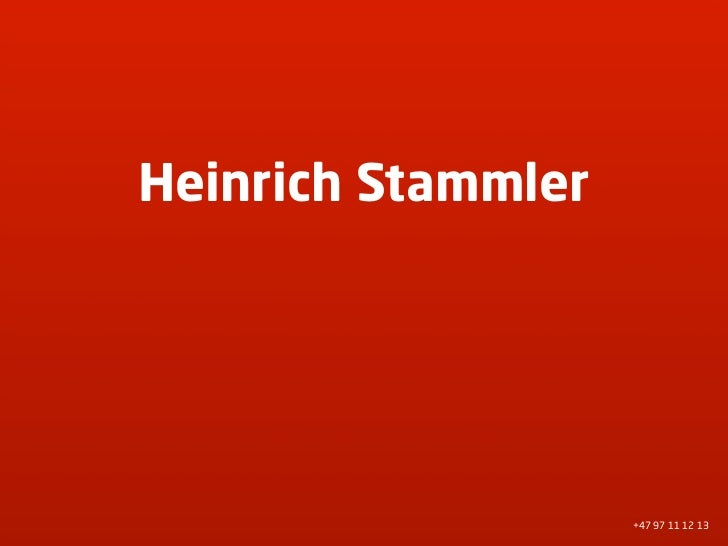Heinrich Stammler                         +47 97 11 12 13