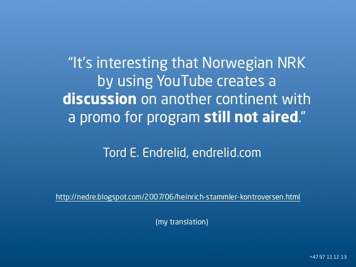 """""""It's interesting that Norwegian NRK         by using YouTube creates a  discussion on another continent with   a promo fo..."""