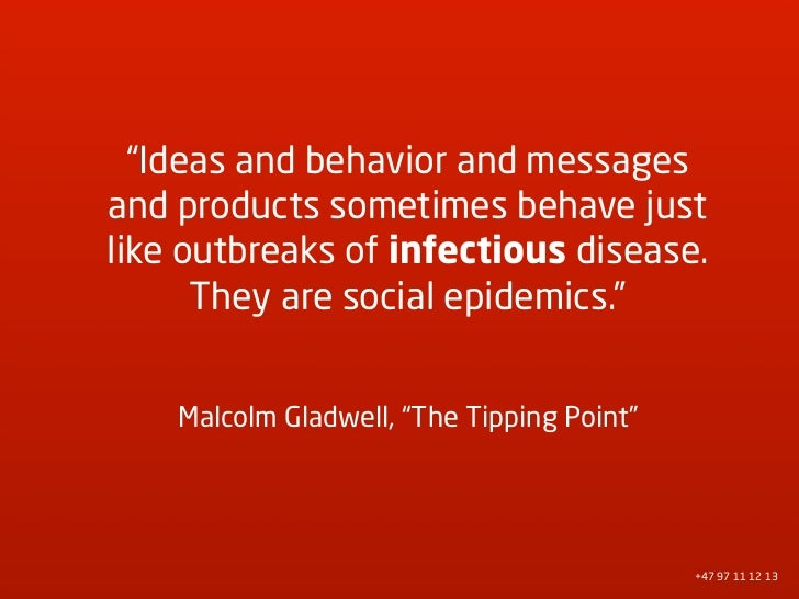 """Ideas and behavior and messages and products sometimes behave just like outbreaks of infectious disease.       They are s..."