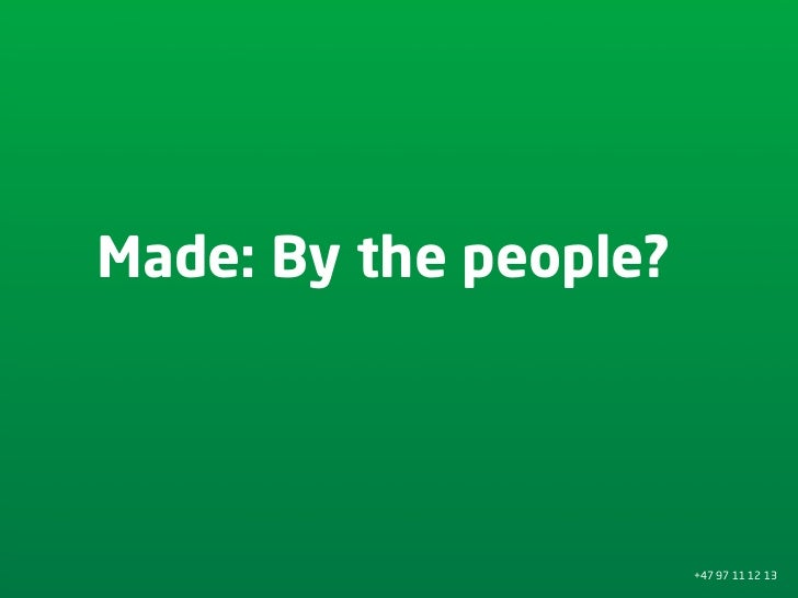Made: By the people?                            +47 97 11 12 13