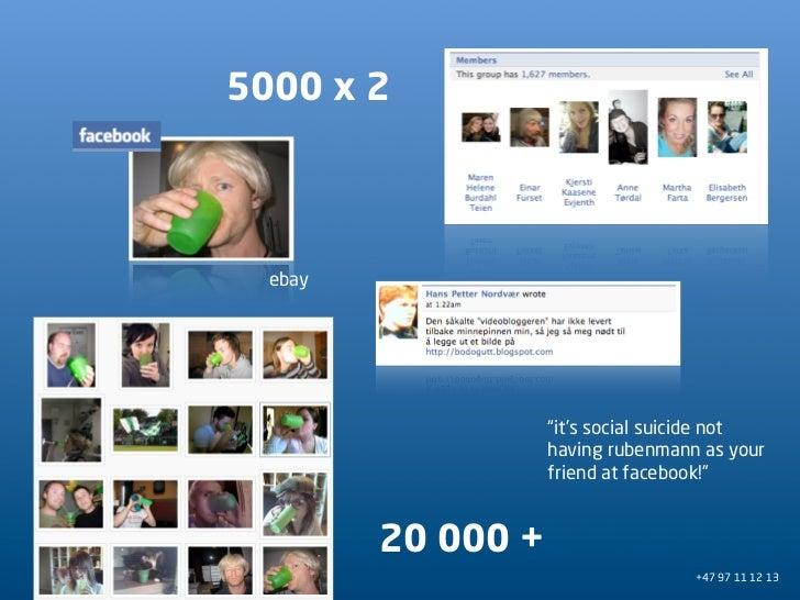 "5000 x 2      ebay                         ""it's social suicide not                     having rubenmann as your          ..."