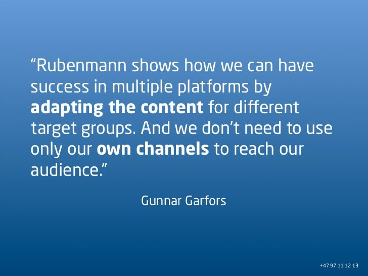 """""""Rubenmann shows how we can have success in multiple platforms by adapting the content for di erent target groups. And we ..."""