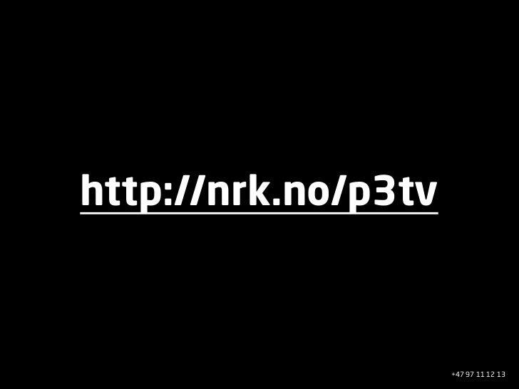 http://nrk.no/p3tv                         +47 97 11 12 13