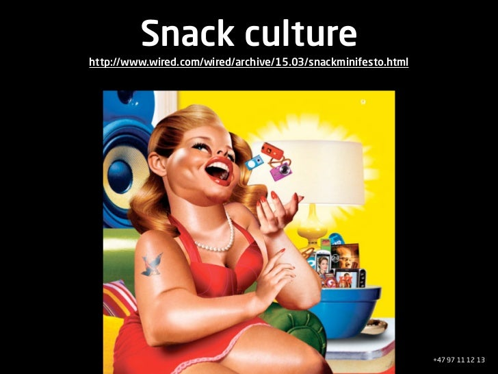 Snack culture http://www.wired.com/wired/archive/15.03/snackminifesto.html                                                ...