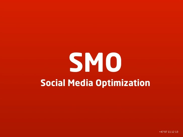 SMO Social Media Optimization                                 +47 97 11 12 13